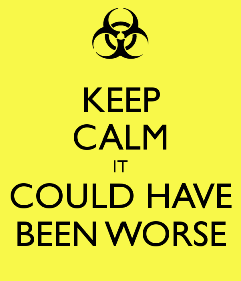 keep-calm-it-could-have-been-worse-1
